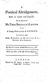 A Poetical Abridgement, both in Latin and English, of the Rev. Mr. Tutor Bentham's Letter to a Young Gentleman of Oxford. [By William King.] To which are added some remarks on the Letter to a Fellow of a College