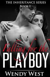 Falling for the Playboy: The Inheritance Series Book 1