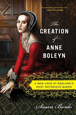 The Creation of Anne Boleyn