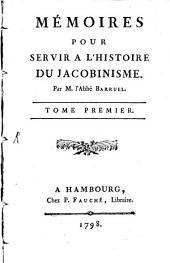 Mémoires pour servir à l'histoire du Jacobinisme: Volume1