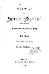 Das Werk des Herrn v. Bismarck: 1863 - 1866 : Sadowa und der siebentägige Krieg, Band 2