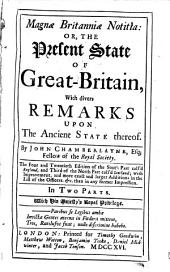 Magnæ Britanniæ Notitia: Or, the Present State of Great-Britain, ... By John Chamberlayne, ...