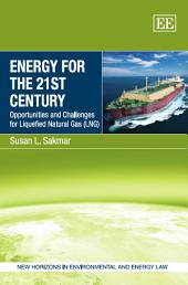 Energy for the 21st Century: Opportunities and Challenges for Liquefied Natural Gas (LNG)