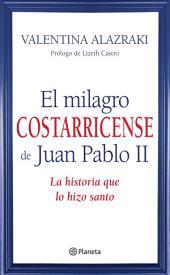 El milagro costarricense de Juan Pablo II: La historia que lo hizo santo
