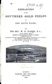 Researches in the Southern Gold Fields of New South Wales. [With a map.]
