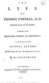 The Life of Thomas Parnell: D.D. Archdeacon of Clogher. Compiled from Original Papers and Memoirs: in which are Included Several Letters of Mr. Pope, Mr. Gay, Dr. Arbuthnot, &c. &c. By Dr. Goldsmith