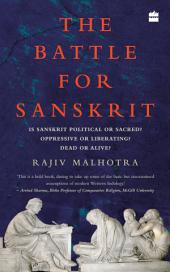 The Battle for Sanskrit: Is Sanskrit Political or Sacred, Oppressive or Liberating, Dead or Alive?