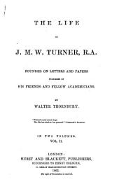 The Life of J. M. W. Turner, R. A.: Founded on Letters and Papers Furnished by His Friends and Fellow Academicians