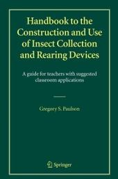 Handbook to the Construction and Use of Insect Collection and Rearing Devices: A guide for teachers with suggested classroom applications