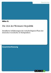 Die Zeit der Weimarer Republik: Detaillierte Schilderungen der vielschichtigsten Phase der deutschen Geschichte in Stichpunkten