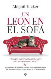 Un león en el sofá: Cómo los gatos domésticos nos domesticaron y se apoderaron del mundo
