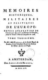 Memoires historiques, militaires et politiques de l'Europe: dépuis l'élevation de Charles-Quint au throne de l'Empire, jusqu'au traité d'Aix-la-Chapelle en 1748, Volume 3