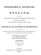 A Topographical Dictionary of England: Comprising the Several Counties, Cities, Boroughs, Corporate and Market Towns, Parishes, and Townships, and the Islands of Guernsey, Jersey, and Man, with Historical and Statistical Descriptions: and Embellished with Engravings of the Arms of the Cities, Bishoprics, Universities, Colleges, Corporate Towns, and Boroughs; and of the Seals of the Various Municipal Corporations, Volume 4