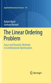 The Linear Ordering Problem: Exact and Heuristic Methods in Combinatorial Optimization