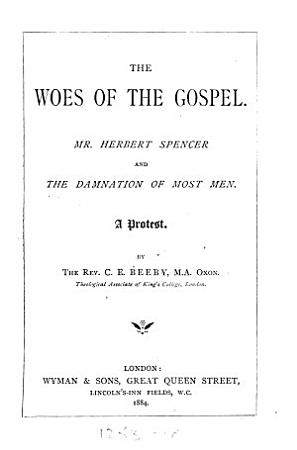 The Woes of the Gospel  Mr  Herbert Spencer and the Damnation of Most Men  A Protest PDF