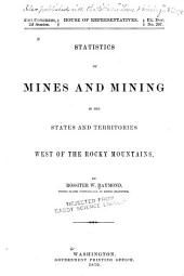 Statistics of Mines and Mining in the States and Territories West of the Rocky Mountains: Being the ... Annual Report, Volume 2