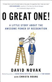 O Great One!: A Little Story About the Awesome Power of Recognition
