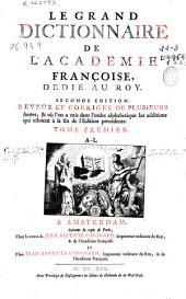 Le grand dictionnaire de l'Académie Françoise ....: tome premier A-L