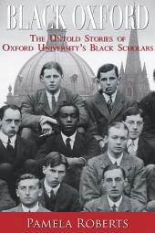 Black Oxford: The Untold Stories of Oxford University's Black Scholars
