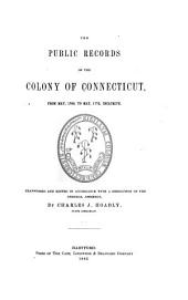 The Public Records of the Colony of Connecticut [1636-1776] ...: Transcribed and Published, (in Accordance with a Resolution of the General Assembly) .... May 1768-May 1772