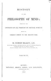 History of the Philosophy of Mind: Embracing the Opinions of All Writers on Mental Science from the Earliest Period to the Present Time, Volume 4