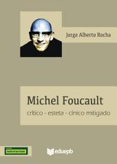 Michel Foucault: crítico-esteta-cínico mitigado