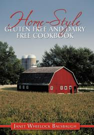 Home Style Gluten Free And Dairy Free Cookbook