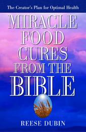 Miracle Food Cures from the Bible: The Creator's Plan for Optimal Health