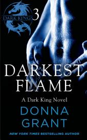 Darkest Flame: Part 3: A Dark King Novel in Four Parts