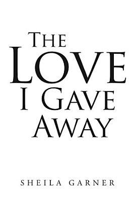 The Love I Gave Away