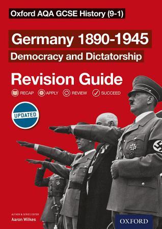 Oxford AQA GCSE History  9 1   Germany 1890 1945 Democracy and Dictatorship Revision Guide PDF