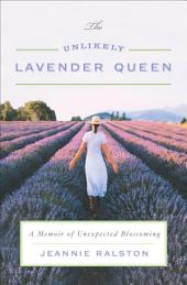 The Unlikely Lavender Queen: A Memoir of Unexpected Blossoming