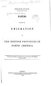 Papers Relative to Emigration to the British Provinces in North America ...