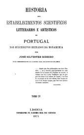 Historia dos estabelecimentos scientificos litterarios e artisticos de Portugal nos successivos reinados da Monarchia: Volume 4