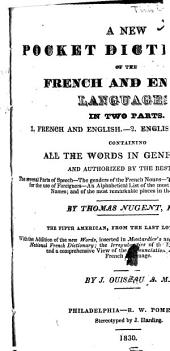 A New Pocket Dictionary of the French and English Languages: In Two Parts : Containing All the Words in General Use and Authorized by the Best Writers ...