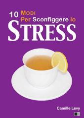 10 Modi per Sconfiggere lo Stress