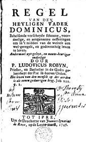 Regel van den heyligen vader Dominicus: behelzende verscheyde schoone, voordeelige, en aengenaeme oeffeningen om in't midden van de weirelt een wel-geregelt, en godtvrugtig leven te leven