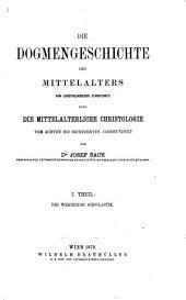 Die Dogmengeschichte des Mittelalters vom christologischen Standpunkte: Th. Die werdende Scholastik