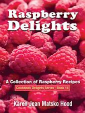 Raspberry Delights Cookbook: A Collection of Raspberry Recipes