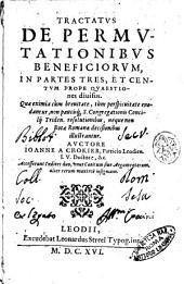 Tractatus de permutationibus beneficiorum, in partes tres, et centum prope quaestiones diuisus. ... Auctore Ioanne a Chokier, ... Accesserunt indices duo, vnus capitum siue argumentorum, alter rerum maximè insignium