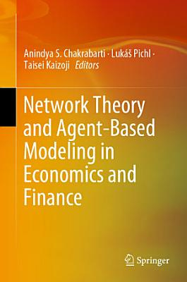 Network Theory and Agent Based Modeling in Economics and Finance PDF