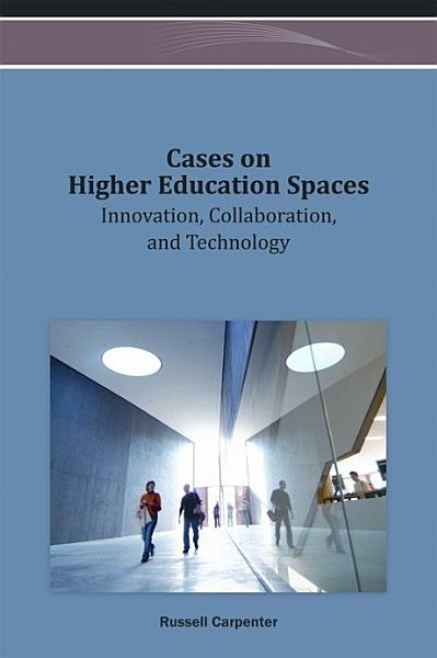 Cases On Higher Education Spaces Innovation Collaboration And Technology