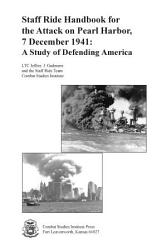 Staff Ride Handbook For The Attack On Pearl Harbor 7 December 1941 Book PDF