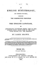 An English Syntithology: Developing the Constructive Principles of the English Language, by Appropriate Polymorph Terms Used in this Science Only ...