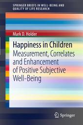 Happiness in Children: Measurement, Correlates and Enhancement of Positive Subjective Well-Being