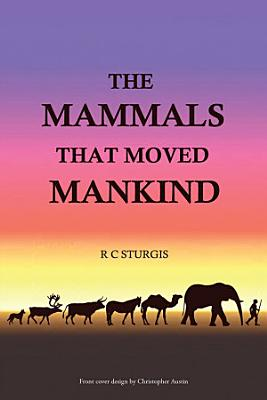 The Mammals That Moved Mankind