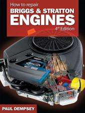 How to Repair Briggs and Stratton Engines, 4th Ed.: Edition 4