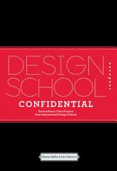 Design School Confidential: Extraordinary Class Projects From the International Design Schools, Colleges, and Institutes