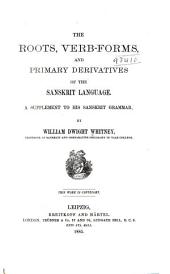 The Roots, Verb-forms, and Primary Derivatives of the Sanskrit Language: A Supplement to His Sanskrit Grammar