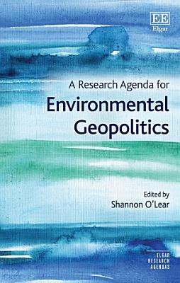 A Research Agenda for Environmental Geopolitics